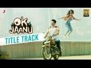 OK Jaanu - Full Song Video | Aditya Roy Kapoor | Shraddha Kapoor | A.R. Rahman | Gulzar