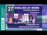 Delivering bad news - 27 - English at Work gives you the bad news