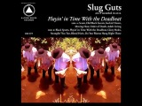 SLUG GUTS Playin' in Time With the Deadbeat