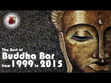 Buddha Bar The Best of Buddha Bar from 1999 to 2015 Downtempo Vocal Chill Out Lounge Tracks 2 HOURS