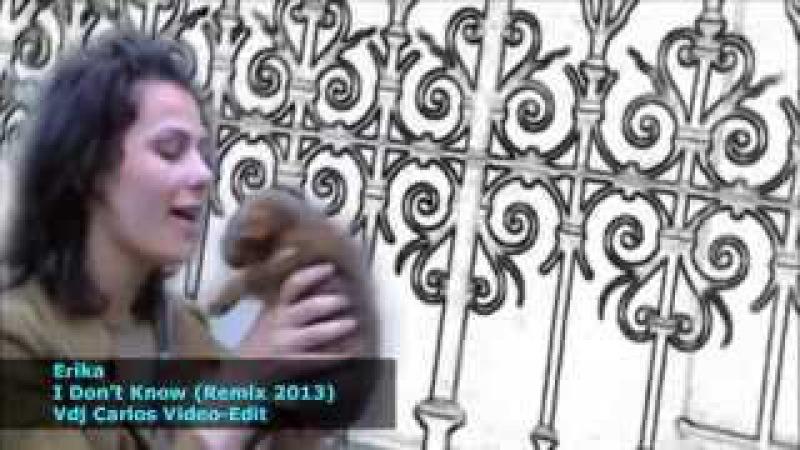 Erika - I Don't Know (Remix 2013) Videoremix Vdj Carlos
