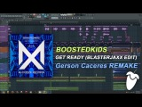 BOOSTEDKIDS - Get Ready (Blasterjaxx Radio Edit) (FL Studio Remake + FLP)