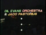 Gil Evans+Jaco Pastorius-Jaco Solo- Soul Intro-The Chicken-Live 7.28.84