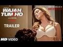 Wajah Tum Ho Theatrical Trailer Vishal Pandya Sana Khan Sharman Gurmeet Rajniesh