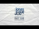 Jonas Blue - Fast Car feat. Dakota (Daddy's Groove)