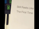 Still Feels Like The First Time (Snippet)