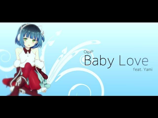 【UTAU ANNIVERSARY VB 】 Baby Love 【oga(鮭P)】 UST 【Ryone Yami RAKU】