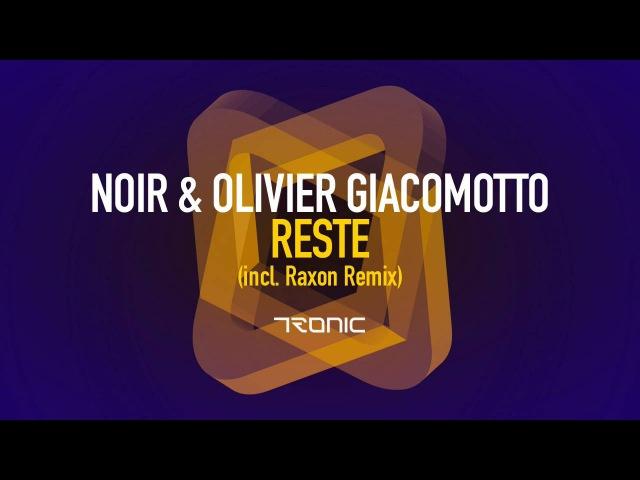Noir, Olivier Giacomotto - Reste (Raxon Remix) [Tronic]