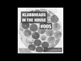 Klubbheads In The House #005 - Podcast - January 2017