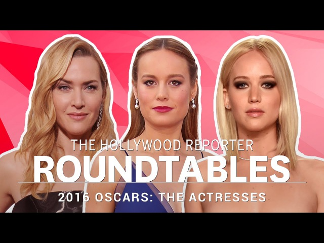 Jennifer Lawrence, Brie Larson, Kate Winslet More Actresses on THR's Roundtables | Oscars 2016