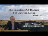 The Importance Of Doctrine For Christian Living -Kevin Williams (Rom 121)