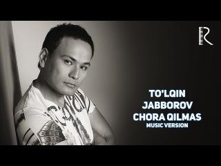 To'lqin Jabborov - Chora qilmas | Тулкин жабборов - Чора килмас (music version)