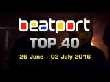 Beatport Chart TOP 40 EDM Songs &amp DJ Tracks (26 June - 02 July 2016)