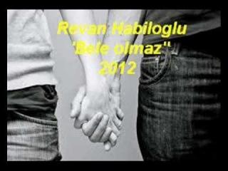 Revan Habiloglu ''Bele Olmaz'' 2012