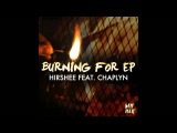 Hirshee - Burning For feat. Chaplyn (Original Mix). Cassetteeyed 2012.