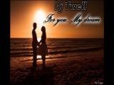 DJ Twell -  For you,My dream (Original 2012)