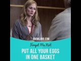 Idioms in movies Put all your eggs in one basket
