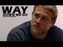 Sons of Anarchy    Way Down We Go