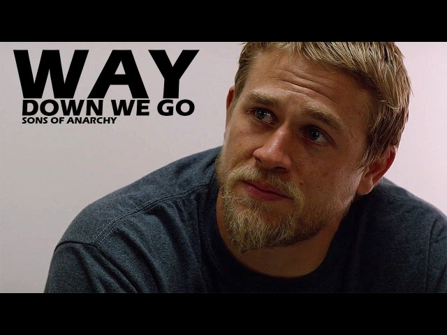 Sons of Anarchy || Way Down We Go