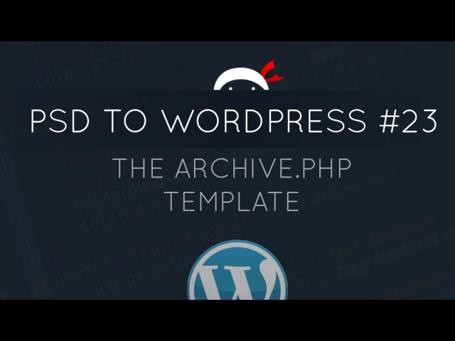 PSD to WordPress Tutorial 23 - The Archive.php Template