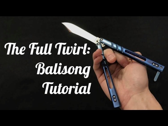 Balisong Tutorial The Full Twirl