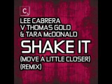 Lee Cabrera Vs Thomas Gold Ft.Tara Mcdonald-Shake It (MovE A Little Closer)(Terrace Vocal Mix)