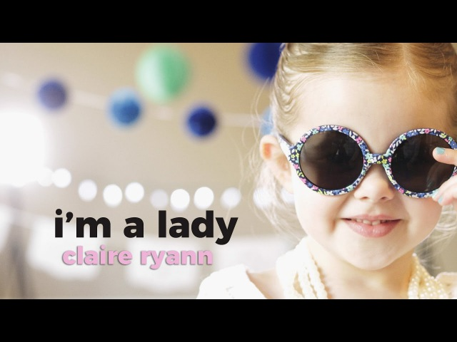 I'M A LADY MEGHAN TRAINOR FROM SMURFS THE LOST VILLAGE COVER BY 4 YEAR OLD CLAIRE RYANN