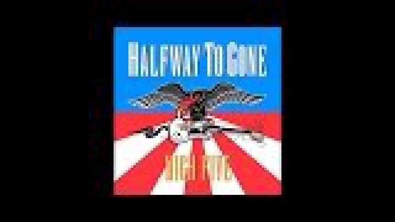 Halfway To Gone High Five (Full Album)