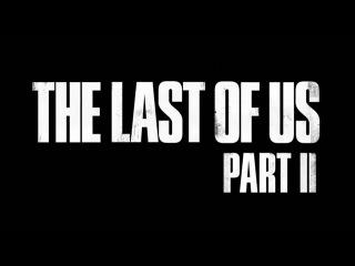 ! Анонс The Last of Us: Part 2 !! [PS4 PRO | 4K]