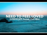 Sander van Doorn &amp LVNDSCAPE - Need To Feel Loved (LVNDSCAPE Sunset Chill Mix) Official Video