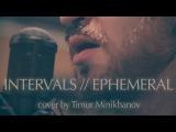 INTERVALS // EPHEMERAL (Vocal cover by Minikhanov Timur)
