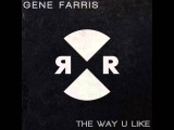 Gene Farris - The Way U Like