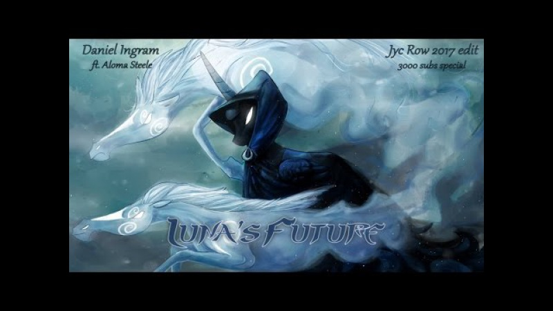 Daniel Ingram feat. Aloma Steele - Luna's Future (Jyc Row 2017 edit ~ 3k subs special)