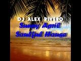 DJ ALEX RIVERO - Sunny April Soulful House