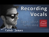 Recording Vocals Caleb James Specialist Session #4