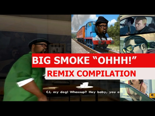 Big Smoke OHHHH! - REMIX COMPILATION
