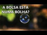 A bolsa brasileira está numa bolha?