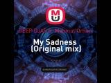Mixupload Presents: DEEP DJAS ft. Mahmut Orhan - My Sadness (Original mix)