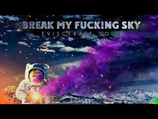 Break My Fucking Sky - Eviscerate Soul (2014) [LP]