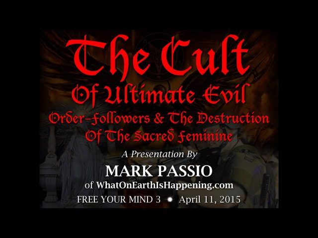 Mark Passio - The Cult Of Ultimate Evil - Order-Followers The Destruction Of The Sacred Feminine