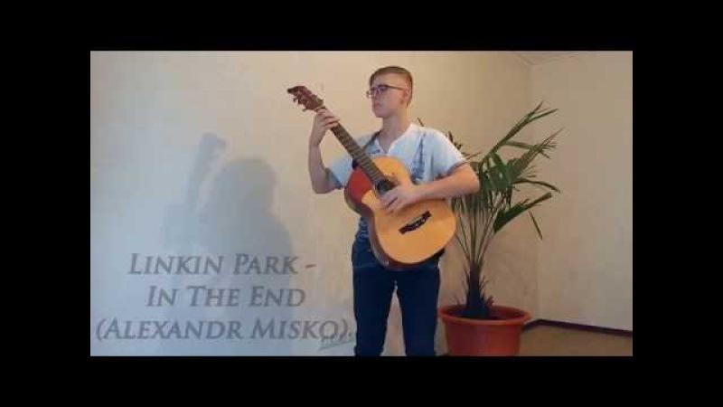 Linkin Park - In The End (Alexandr Misko) (Fingerstyle Guitar)
