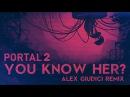 Portal 2 - You Know Her? (Alex Giudici Remix)