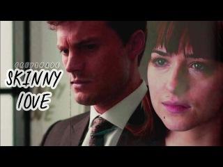 Christian and Ana || Skinny love