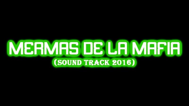 MERMAS DE LA MAFIA(SOUND TRACK 2016 A)VIDEO OFICIAL CESAR DE BRONCE ALBUN BIENVENIDOS A MI BARRIO