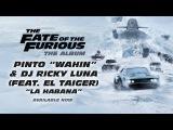 Pinto Wahin &amp DJ Ricky Luna - La Habana (feat. El Taiger) (The Fate of the Furious The Album)
