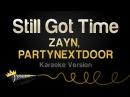 ZAYN, PARTYNEXTDOOR - Still Got Time (Karaoke)