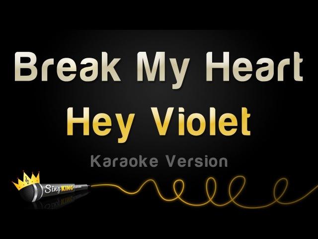 Hey Violet - Break My Heart (Karaoke)