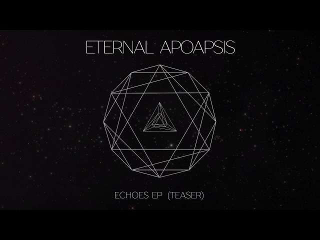 ETERNAL APOAPSIS — ECHOES EP (TEASER)