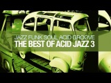The Best Of Acid Jazz 3 Jazz Funk Soul Grooves Breaks Dance House HQ non stop music 90 minutes
