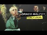 draco malfoy fairly local